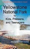 Yellowstone National Park for Kids Preteens & Teenagers A Grande Guides Series Book for Children