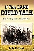 If This Land Could Talk: Homesteading on the Northern Plains