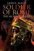 Soldier of Rome The Sacrovir Revolt A Novel of the Twentieth Legion During the Rebellion of Sacrovir & Florus
