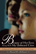 Beauty of Her Eyes Along with My Unheard Cries: Feelings and Thoughts of Poetry That Won't Be Forgot