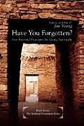 Have You Forgotten?: Five Powerful Principles for Living Spiritually
