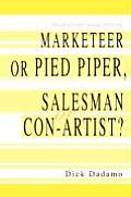 Marketeer or Pied Piper, Salesman or Con-Artist: From the Series: Busting $10 Million