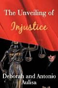 The Unveiling of Injustice