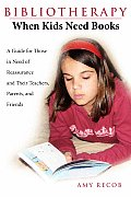 Bibliotherapy: When Kids Need Books: A Guide for Those in Need of Reassurance and Their Teachers, Parents, and Friends