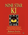Nine Star KI: Feng Shui Astrology for Deepening Self-Knowledge and Enhancing Relationships, Health, and Prosperity