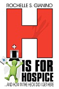 H Is for Hospice: And How in the Heck Did I Get Here Anyway?