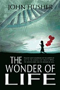 The Wonder of Life: Follow man's ignorance of the secrets of life to the marvels of today's DNA, the genetic code and the genome of man.