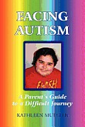 Facing Autism: A Parent's Guide to a Difficult Journey