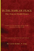 IN THE NAME OF PEACE: The Way to World Peace