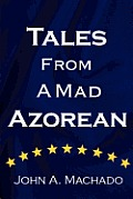 Tales from a Mad Azorean: A Fictional Prose