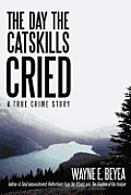 The Day the Catskills Cried: A True Crime Story Cover
