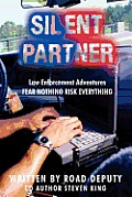 Silent Partner: Law Enforcement Adventures FEAR NOTHING RISK EVERYTHING