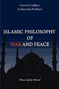 Islamic Philosophy of War and Peace: Current Conflicts: Is Islam the Problem?