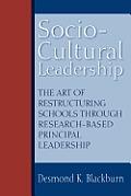 Socio-Cultural Leadership: The Art of Restructuring Schools through Research-Based Principal Leadership