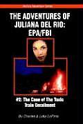 The Adventures of Juliana del Rio: EPA/FBI: #2: The Case of the Toxic Train Derailment