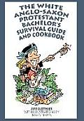 The White Anglo-Saxon Protestant Bachelor's Survival Guide and Cookbook
