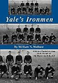 Yale's Ironmen: A Story of Football & Lives in the Decade of the Depression & Beyond