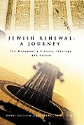 Jewish Renewal: A Journey: The Movement's History, Ideology, and Future