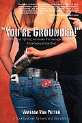 You're Grounded!: How to Stop Fighting and Make the Teenage Years Easier