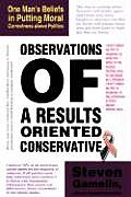 Observations of a Results Oriented Conservative: One Man's Beliefs in Putting Moral Correctness Above Politics
