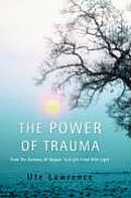 The Power of Trauma: From the Darkness of Despair to a Life Filled with Light