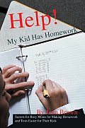 Help! My Kid Has Homework: Secrets for Busy Moms for Making Homework and Tests Easier for Their Kids