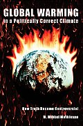 Global Warming in a Politically Correct Climate: How Truth Became Controversial
