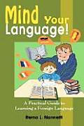 Mind Your Language!: A Practical Guide to Learning a Foreign Language
