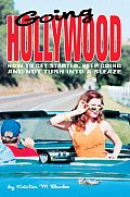 Going Hollywood: How to Get Started, Keep Going and Not Turn into a Sleaze