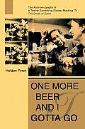 One More Beer and I Gotta Go: The Auto-lie-ography of a Twenty-something Slacker Macking 'Til the Break of Dawn