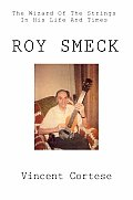 Roy Smeck: The Wizard of the Strings in His Life and times