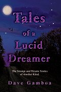 Tales of a Lucid Dreamer: The Strange and Bizarre Stories of Another Kind