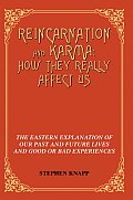 Reincarnation and Karma: How They Really Affect Us: The Eastern Explanation of Our past and Future Lives and Good or Bad Experiences