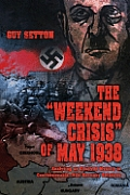 "The ""Weekend Crisis"" of May 1938: Analyzing an Unsolved Mystery in Czechoslovakia-Nazi Germany Relations"