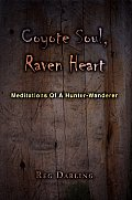 Coyote Soul, Raven Heart: Meditations of a Hunter-Wanderer