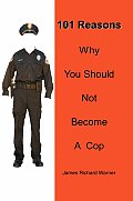 101 Reasons Why You Should Not Become A Cop Cover