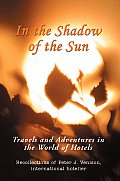 In the Shadow of the Sun: Travels and Adventures in the World of Hotels