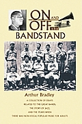 On and off the Bandstand: A Collection of Essays Related to the Great Bands, the Story of Jazz, and the Years When There Was Non-vocal Popular Music for Adults