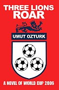 Three Lions Roar: A Novel of World Cup 2006