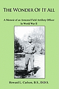 The Wonder of It All: A Memoir of an Armored Field Artillery Officer in World War II