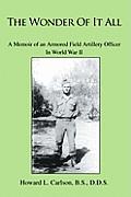 The Wonder of It All: A Memoir of an Armored Field Artillery Officer in World War II