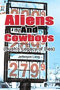 Aliens and Cowboys: (Bush's Legacy of Lies)