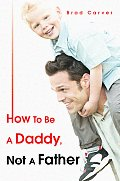 How To Be A Daddy, Not A Father