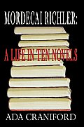 Mordecai Richler: A Life in Ten Novels