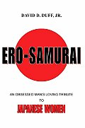 Ero-Samurai: An Obsessed Man's Loving Tribute to Japanese Women