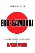 Ero-Samurai: An Obsessed Man's Loving Tribute to Japanese Women
