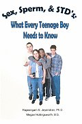 Sex, Sperm, & Std's: What Every Teenage Boy Needs to Know
