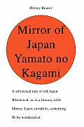 Mirror of Japan Yamato No Kagami: A Whimsical Tale of Old Japan Whimsical: As in a Literary Trifle Mirror: Latin; Mirabilis, Something to Be Wondered at