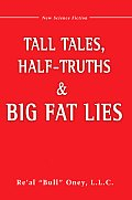 Tall Tales, Half-Truths, and Big Fat Lies!