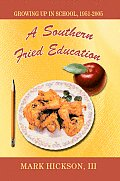 A Southern Fried Education: Growing up in School, 1951-2005